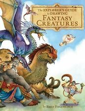 The Explorer's Guide to Drawing Fantasy Creatures, Emily Fiegenschuh