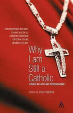 Why I Am Still a Catholic : Essays in Faith and Perseverance (2006,...