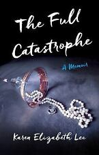 The Full Catastrophe : A Memoir by Karen Elizabeth Lee (2016, Paperback)