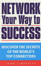 Network Your Way to Success: Discover the Secrets of the World's Top Connectors,