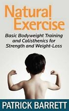 Natural Exercise: Basic Bodyweight Training and Calisthenics for Strength and...