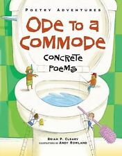 Poetry Adventures: Ode to a Comode : Concrete Poems by Brian P. Cleary (2014,...