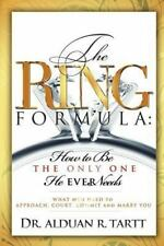The Ring Formula : How to Be the Only One He Ever Needs by Alduan Rabze Tartt...