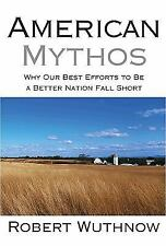 American Mythos : Why Our Best Efforts to Be a Better Nation Fall Short by...
