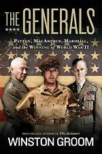 THE GENERALS Patton, MacArthur, Marshall & Winning of WWII by Winston Groom