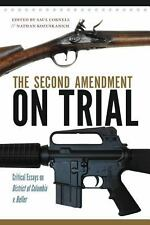 The Second Amendment on Trial : Critical Essays on District of Columbia V....