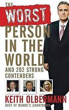 The Worst Person In the World: And 202 Strong Contenders, Olbermann, Keith, 0470