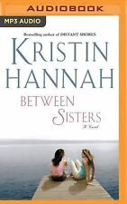 Between Sisters by Kristin Hannah (2016, MP3 CD, Unabridged)