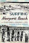 Surfing Newport Beach : The Glory Days of Corona Del Mar by Claudine E....