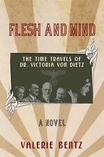 Flesh and Mind : The Time Travels of Dr. Victoria Von Dietz by Valerie Bentz...