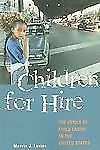Children for Hire : The Perils of Child Labor in the United States by Marvin...
