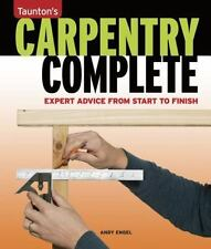 Taunton's Carpentry Complete : Expert Advice from Start to Finish...