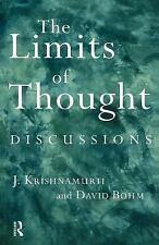 The Limits of Thought : Discussions Between J. Krishnamurti and David Bohm by...