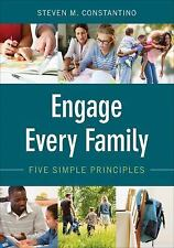 Engage Every Family : Five Simple Principles by Steven M. (Mark) Constantino...