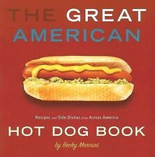 The Great American Hot Dog Book : Recipes and Side Dishes from Across America...