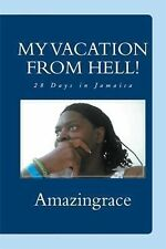 My Vacation from Hell! : 28 Days in Jamaica by Amazingrace (2013, Hardcover)