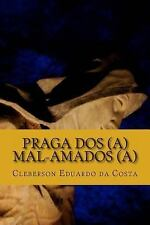Praga Dos(a) Mal-Amados(a) by cleberson da costa (2012, Paperback, Large Type)