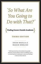 So What Are You Going to Do with That? : Finding Careers Outside Academia,...