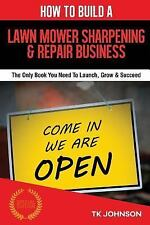 How to Build a Lawn Mower Sharpening and Repair Business (Special Edition) :...