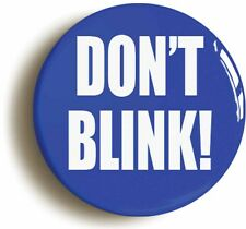 DONT BLINK BADGE BUTTON PIN (1inch/25mm diamt) DAVID TENNANT TENTH 10th DOCTOR