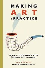 Making Art a Practice: How to Be the Artist You Are, Bennett, Cat, Good Book