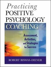 Practicing Positive Psychology Coaching : Assessment, Activities and Strategi...
