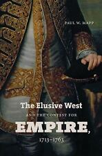 The Elusive West and the Contest for Empire, 1713-1763 by Mapp, Paul W.