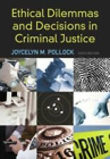 Ethical Dilemmas and Decisions in Criminal Justice (Ethics in Crime and Justice)