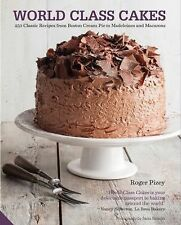 World Class Cakes: 250 Classic Recipes from Boston Cream Pie to Madeleines and M