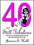 40 and Still Fabulous : How to Look and Feel Great During the Best Years of...