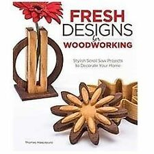 Fresh Designs for Woodworking : Stylish Scroll Saw Projects to Decorate Your...