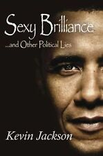 Sexy Brilliance... and Other Political Lies! by Kevin Jackson (2011, Hardcover)