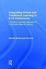 Integrating Virtual and Traditional Learning in 6-12 Classrooms: A Layered...
