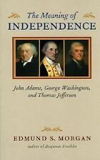 The Meaning of Independence: John Adams, George Washington, and Thomas Jefferson
