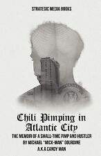 Chili Pimping in Atlantic City : The Memoir of a Small-Time Pimp by Michael...