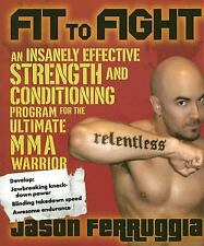 Fit to Fight : An Insanely Effective Strength and Conditioning Program for...