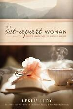 The Set-Apart Woman : God's Invitation to Sacred Living by Leslie Ludy (2015,...