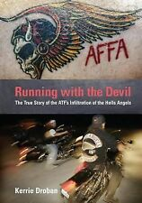 Running with the Devil: The True Story Of The Atf's Infiltration Of The Hells An