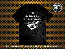 "DJ T SHIRT ""I'D RATHER BE SCRATCHING"" ON TURNTABLES BLACK NEW TECHNICS 1200"