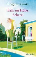 Kanitz, Brigitte - Fahr zur Hölle, Schatz!: Roman