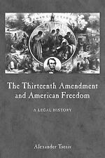 The Thirteenth Amendment and American Freedom: A Legal History (Constitutional A
