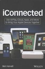 iConnected: Use AirPlay, iCloud, Apps, and More to Bring Your Apple De-ExLibrary