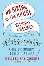 No Biking in the House Without a Helmet: 9 Kids, 3 Continents, 2 Parents, 1 Fami