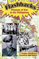 Flashbacks : Prisoner of War in the Philippines by T. Walter Middleton (2004,...