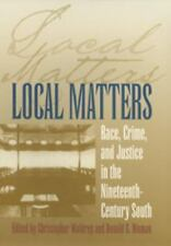 Local Matters: Race, Crime, and Justice in the Nineteenth-Century South (Studie