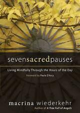 Seven Sacred Pauses: Living Mindfully Through the Hours of the Day Macrina Wiede