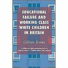 Educational Failure and Working Class White Children in Britain by Gillian...