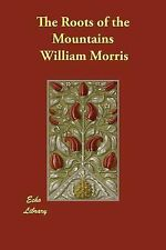 The Roots of the Mountains by William Morris (2014, Paperback)