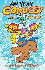 Aw Yeah Comics! and. . Action! Vol. 1 by Franco Aureliani and Art Baltazar...