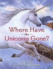 Where Have the Unicorns Gone? by Jane Yolen (2003, Picture Book)